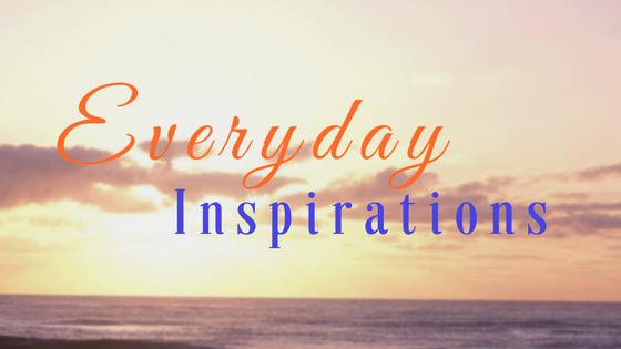 Everyday Inspirations